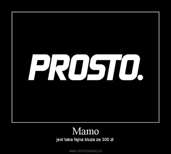 Mamo – jest taka fajna bluza za 300 zł