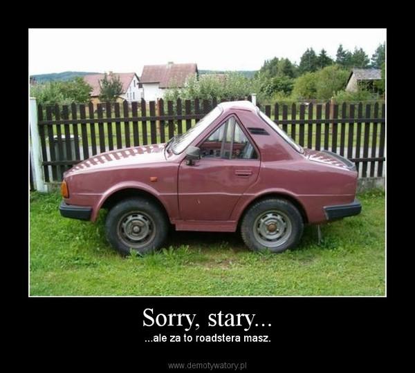 Sorry, stary... – ...ale za to roadstera masz.