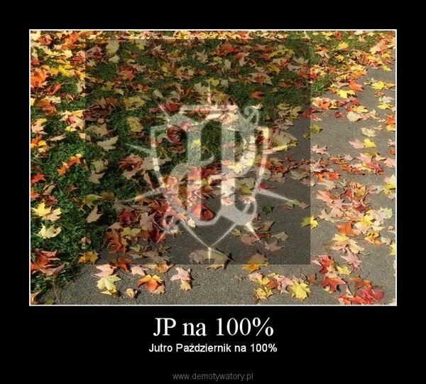 JP na 100% – Jutro Październik na 100%