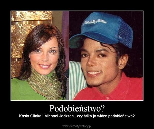 Podobieństwo? – Kasia Glinka i Michael Jackson.. czy tylko ja widzę podobieństwo?