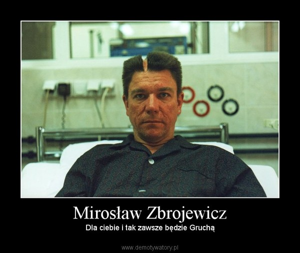 Mirosław Zbrojewicz – Dla ciebie i tak zawsze będzie Gruchą