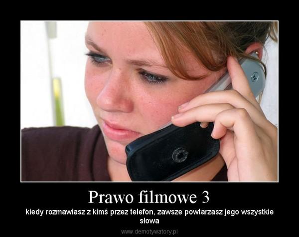 Prawo filmowe 3 – kiedy rozmawiasz z kimś przez telefon, zawsze powtarzasz jego wszystkiesłowa
