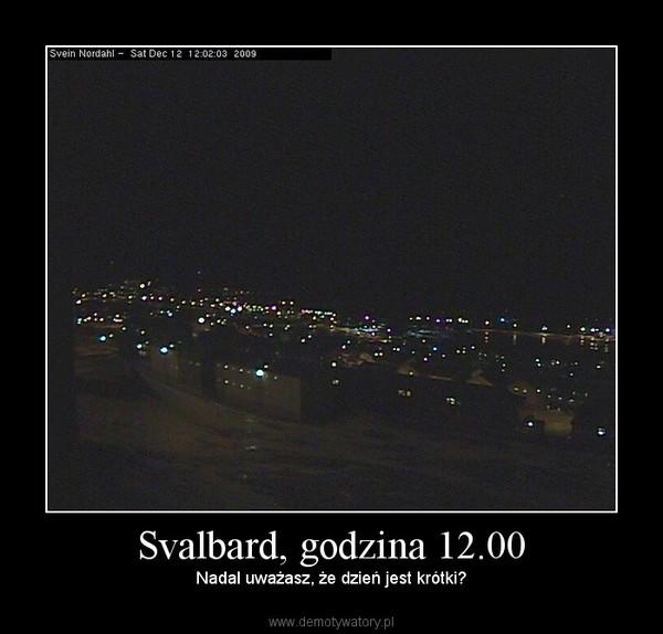 Svalbard, godzina 12.00 – Nadal uważasz, że dzień jest krótki?