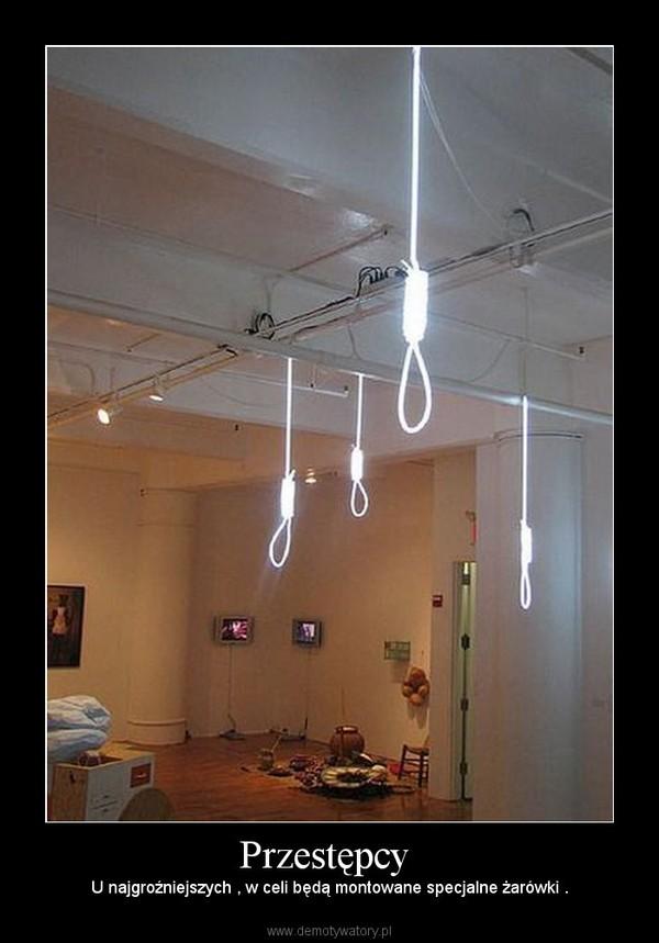 Przestępcy  – U najgroźniejszych , w celi będą montowane specjalne żarówki .