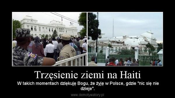 """Trzęsienie ziemi na Haiti –  W takich momentach dziękuję Bogu, że żyję w Polsce, gdzie """"nic się niedzieje""""."""