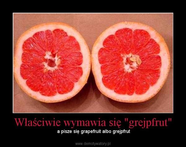 """Właściwie wymawia się """"grejpfrut"""" –  a pisze się grapefruit albo grejpfrut"""