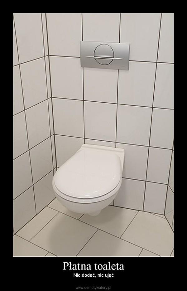 Płatna toaleta – Nic dodać, nic ująć