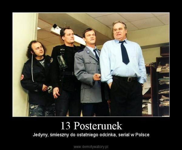 13 Posterunek – Jedyny, śmieszny do ostatniego odcinka, serial w Polsce