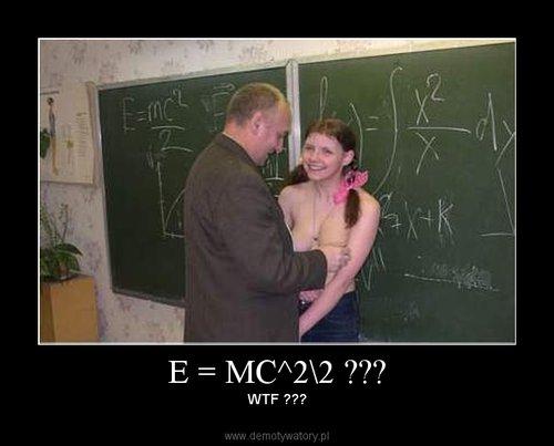 E = MC^2\2 ???