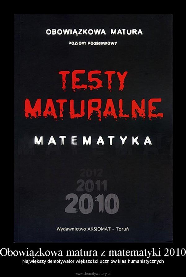 Obowiązkowa matura z matematyki 2010 – Największy demotywator większości uczniów klas humanistycznych
