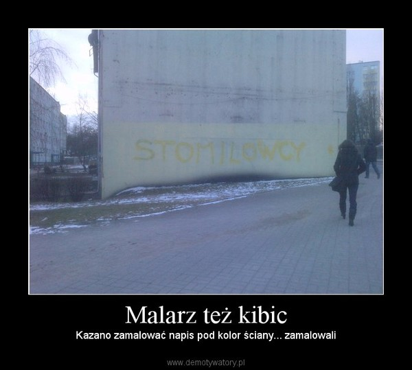 Malarz też kibic –  Kazano zamalować napis pod kolor ściany... zamalowali