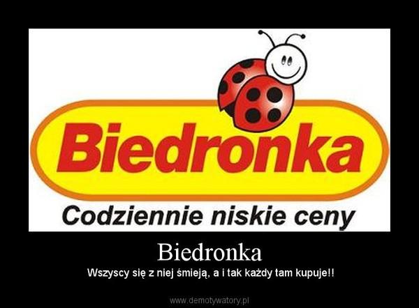 Biedronka –  Wszyscy się z niej śmieją, a i tak każdy tam kupuje!!