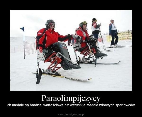 Paraolimpijczycy – Ich medale są bardziej wartościowe niż wszystkie medale zdrowych sportowców.