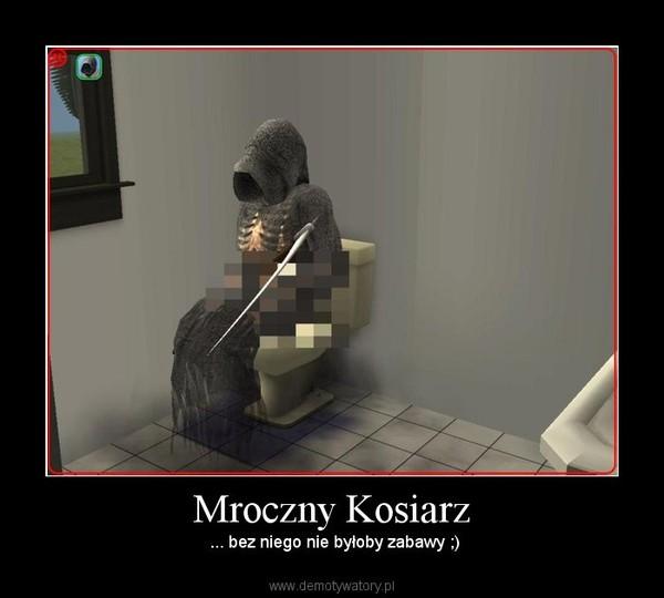 Mroczny Kosiarz –  ... bez niego nie byłoby zabawy ;)
