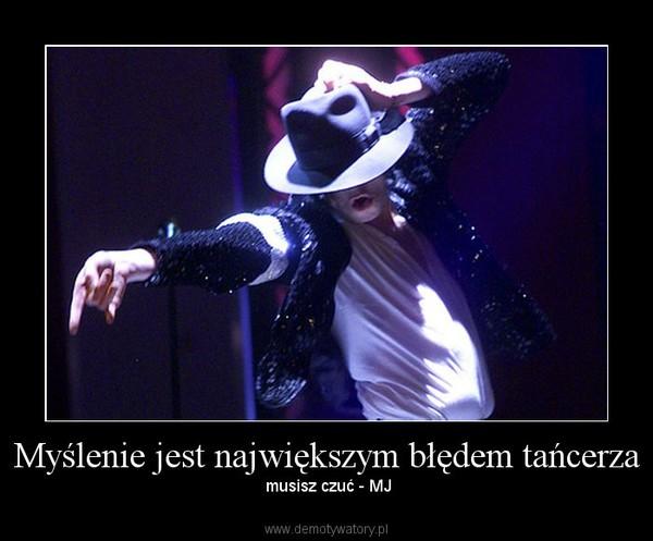 Myślenie jest największym błędem tańcerza –  musisz czuć - MJ