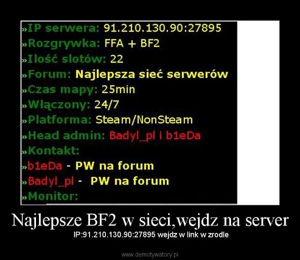 Najlepsze BF2 w sieci,wejdz na server – Demotywatory pl