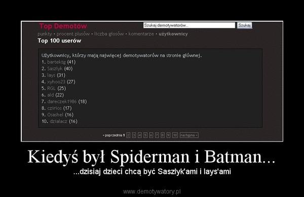 Kiedyś był Spiderman i Batman... – ...dzisiaj dzieci chcą być Saszlyk'ami i lays'ami