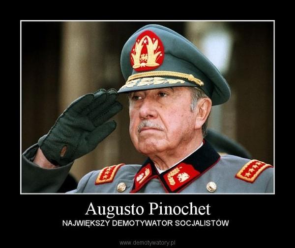 Augusto Pinochet – NAJWIĘKSZY DEMOTYWATOR SOCJALISTÓW