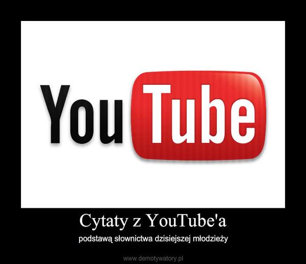 Cytaty Z Youtubea Demotywatorypl