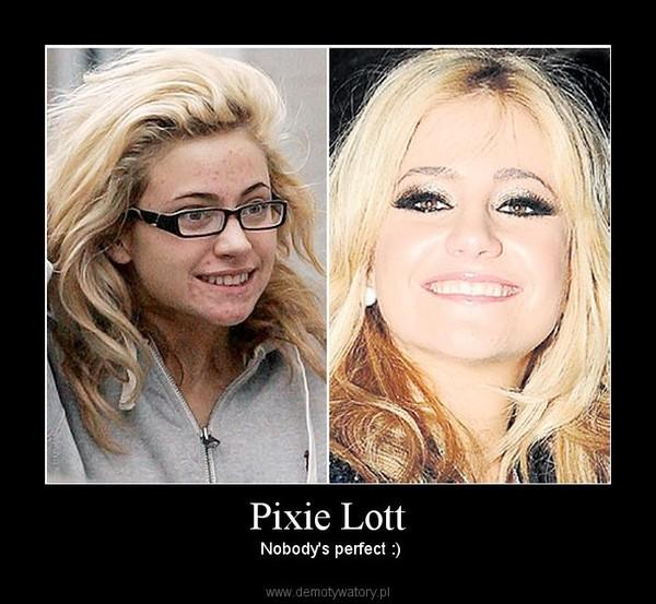 Pixie Lott –  Nobody's perfect :)