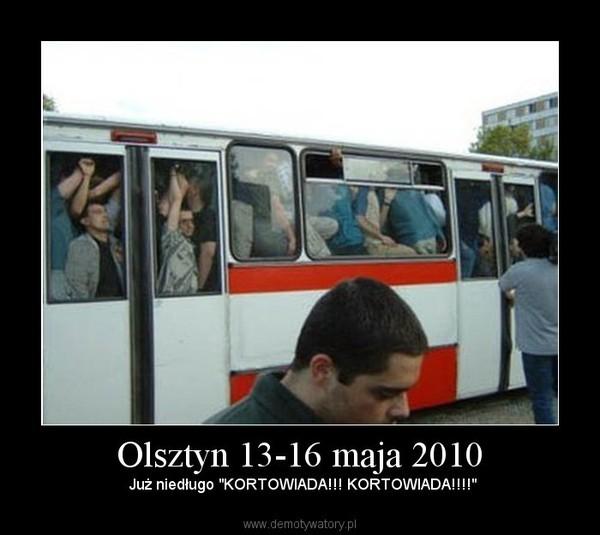 """Olsztyn 13-16 maja 2010 –  Już niedługo """"KORTOWIADA!!! KORTOWIADA!!!!"""""""