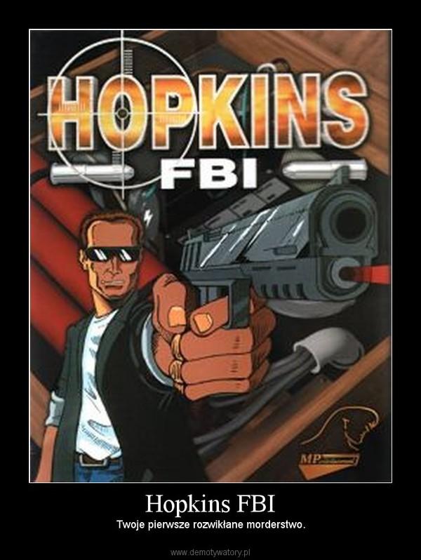 Hopkins FBI – Twoje pierwsze rozwikłane morderstwo.