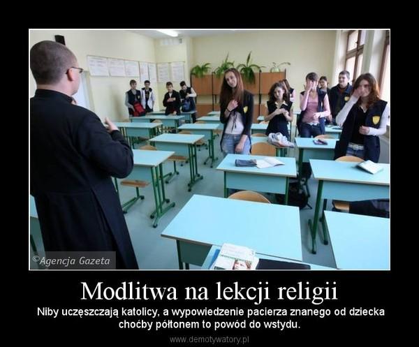 Modlitwa Na Lekcji Religii Niby Uczszczaj Katolicy A Wypowiedzenie Pacierza Znanego Od Dzieckachoby Ptonem