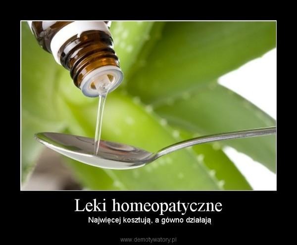 Leki homeopatyczne –  Najwięcej kosztują, a gówno działają