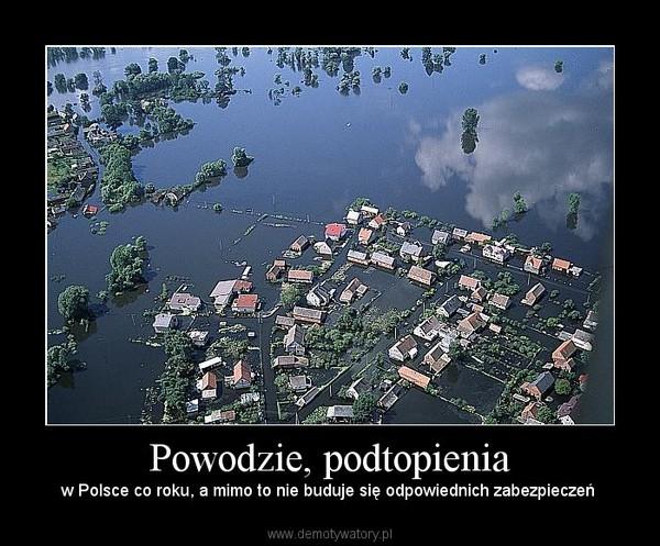 Powodzie, podtopienia – w Polsce co roku, a mimo to nie buduje się odpowiednich zabezpieczeń