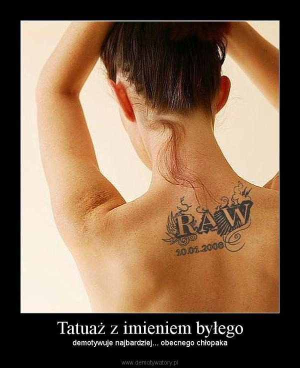 Tatuaż Z Imieniem Byłego Demotywatorypl