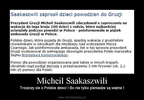 Micheil Saakaszwili – Troszczy sie o Polskie dzieci ! Bo nie tylko pieniadze są wazne !