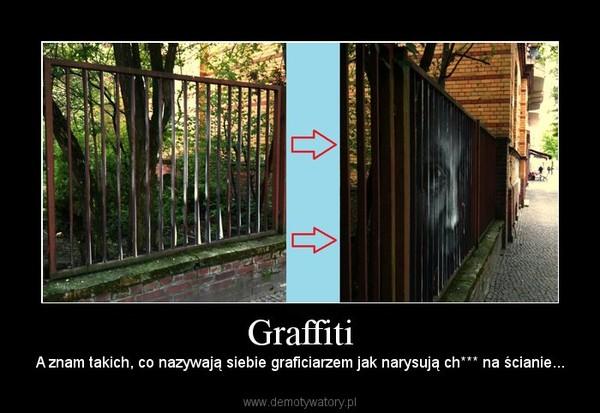 Graffiti – A znam takich, co nazywają siebie graficiarzem jak narysują ch*** na ścianie...