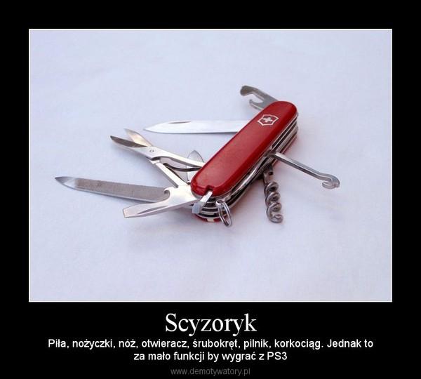 Scyzoryk – Piła, nożyczki, nóż, otwieracz, śrubokręt, pilnik, korkociąg. Jednak toza mało funkcji by wygrać z PS3