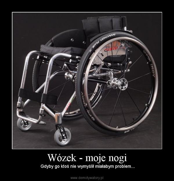 Wózek - moje nogi –  Gdyby go ktoś nie wymyślił miałabym problem...