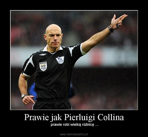Prawie jak Pierluigi Collina –  prawie robi wielką różnicę ...