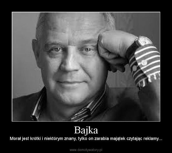 Bajka – Morał jest krótki i niektórym znany, tylko on zarabia majątek czytając reklamy...