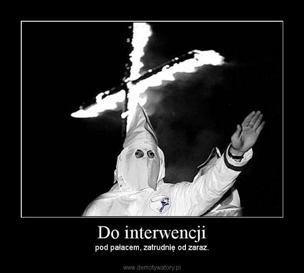 Do interwencji – pod pałacem, zatrudnię od zaraz.