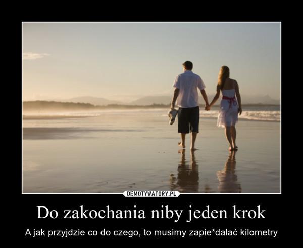 Do zakochania niby jeden krok – A jak przyjdzie co do czego, to musimy zapie*dalać kilometry