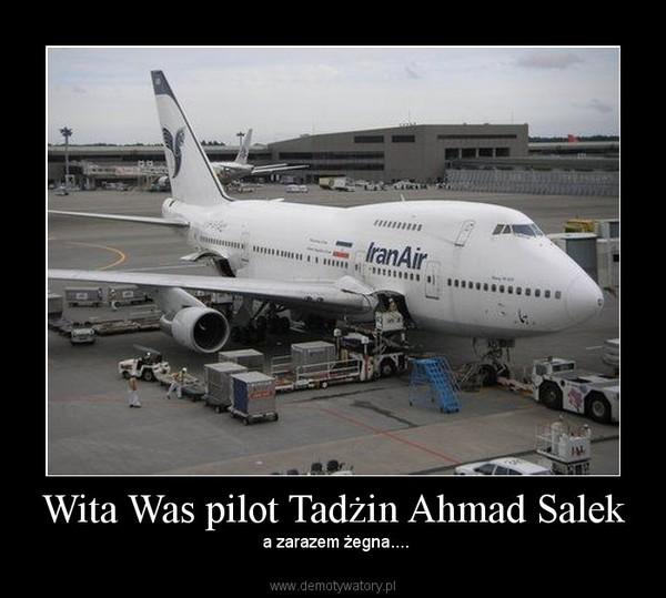 Wita Was pilot Tadżin Ahmad Salek –  a zarazem żegna....