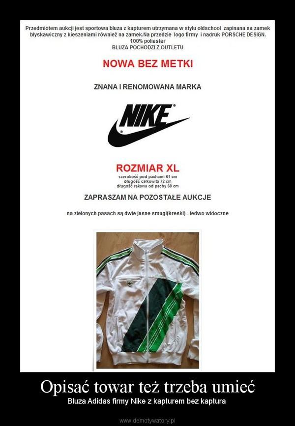 Opisać towar też trzeba umieć – Bluza Adidas firmy Nike z kapturem bez kaptura