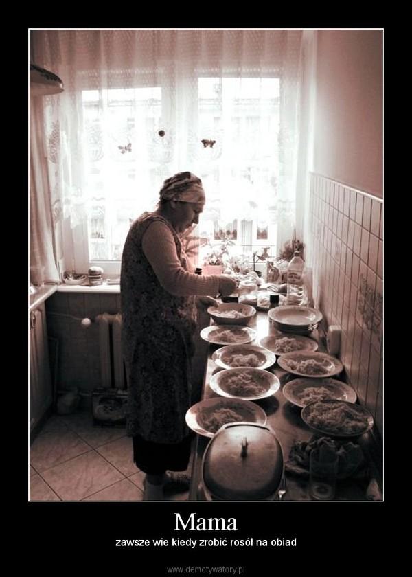 Mama – zawsze wie kiedy zrobić rosół na obiad