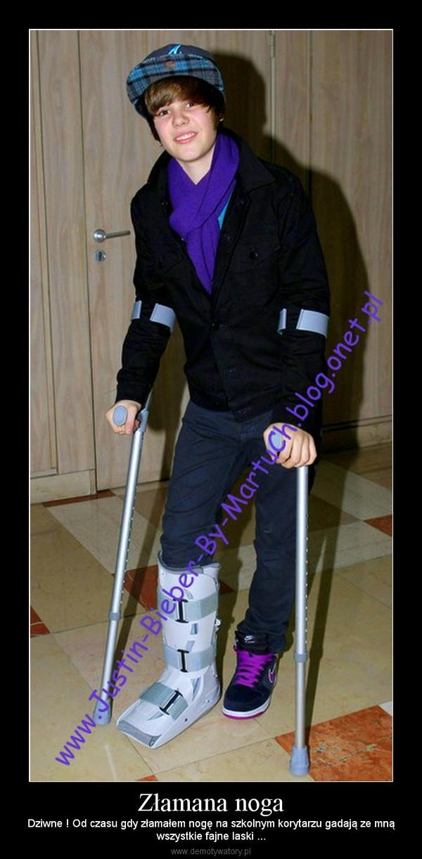 Złamana noga – Dziwne ! Od czasu gdy złamałem nogę na szkolnym korytarzu gadają ze mnąwszystkie fajne laski ...
