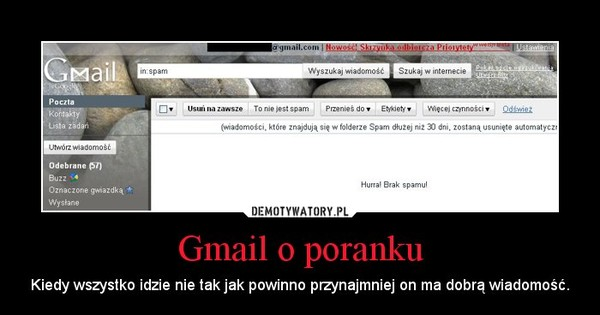 Gmail o poranku – Kiedy wszystko idzie nie tak jak powinno przynajmniej on ma dobrą wiadomość.