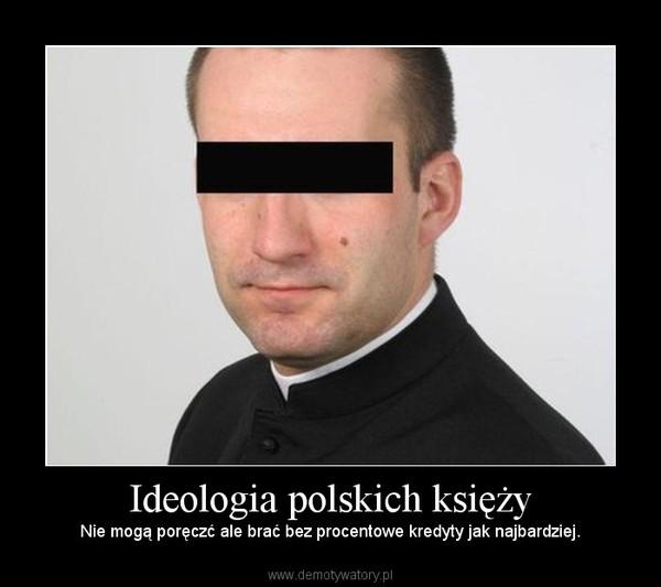 Ideologia polskich księży – Nie mogą poręczć ale brać bez procentowe kredyty jak najbardziej.