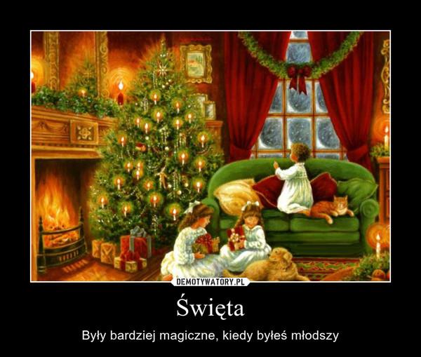 Święta – Były bardziej magiczne, kiedy byłeś młodszy