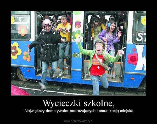 Wycieczki szkolne, –  Największy demotywator podróżujących komunikacją miejską