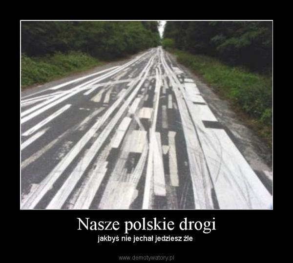 Nasze polskie drogi – jakbyś nie jechał jedziesz źle