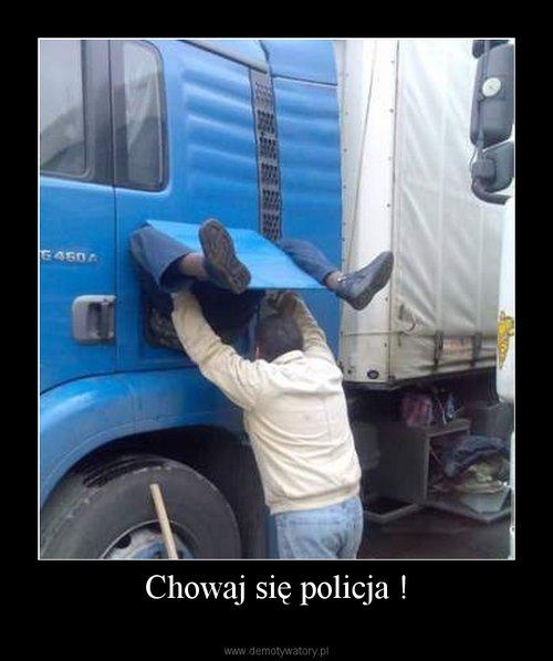 Chowaj się policja !