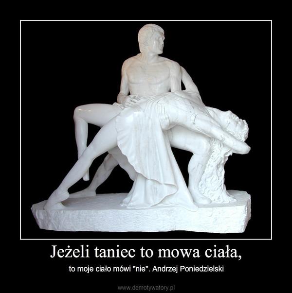 """Jeżeli taniec to mowa ciała, – to moje ciało mówi """"nie"""". Andrzej Poniedzielski"""