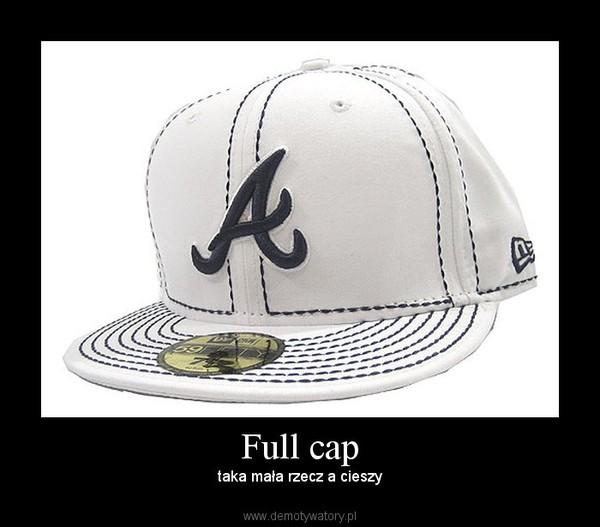 Full cap – taka mała rzecz a cieszy